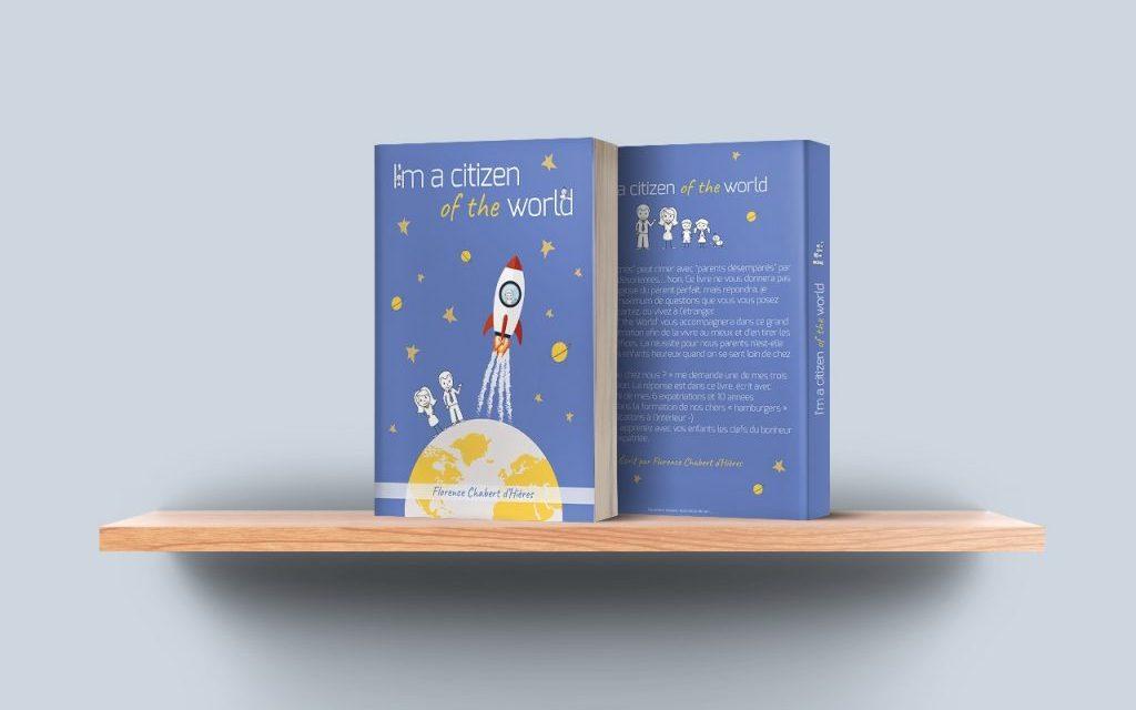 Annoncer une expatriation à votre enfant : les bonnes raisons de lire «I'm a citizen of the world »